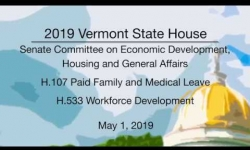 Vermont State House - H.107 Paid Family and Medical Leave, H.533 Workforce Development 5/1/19
