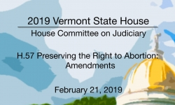 Vermont State House - H.57 Preserving the Right to Abortion: Amendments 2/21/19