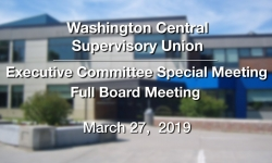Washington Central Supervisory Union - Special Exec. Committee  & Full Board Meeting 3/27/19