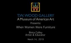 T.W. Wood Gallery - When Women Were Furniture