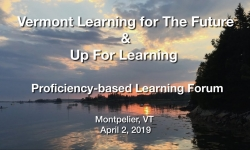 Vermont Learning for the Future & Up for Learning - Proficiency-based Learning Forum 4/2/19