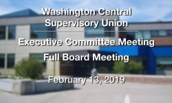 Washington Central Supervisory Union - Excutive Committe Meeting & Full Board Meeting 2/13/19