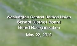 Washington Central Unified Union School District - Board Reorganization 5/22/19