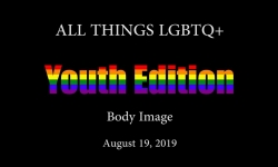 All Things LGBTQ Youth Edition: Body Image