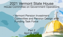 Vermont State House - VT Pension Investment Comm. & Design and Funding Task Force Part 2 4/8/2021