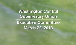 Washington Central Supervisory Union - Executive Committee Meeting 3/22/18