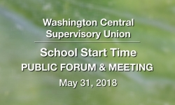 Washington Central Supervisory Union - School Start Time Public Forum & Meeting 5/31/18