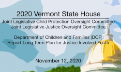 Vermont State House - DCF Report Long Term Plan for Justice Involved Youth 11/12/2020