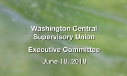 Washington Central Supervisory Union - Executive Committee Meeting 6/18/18