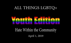 All Things LGBTQ Youth Edition: Hate within the Community