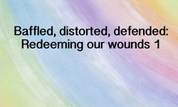 Your Spark of Humanity - Baffled, distorted, defended: Redeeming our wounds 1