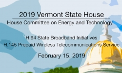 Vermont State House - H.94 State Boardband Initiatives, H.145 Prepaid Wireless 2/15/19