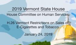 Vermont State House - H.26 - Vermont Restrictions on Sales of E-Cigarettes and Tobacco 1/24/19