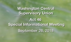 Washington Central Supervisory Union - Act 46 Special Informational Meeting 9/26/18