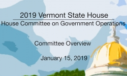 Vermont State House - House Committee on Government Operations Overview 1/15/19