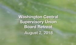 Washington Central Supervisory Union - Board Retreat 8/2/18
