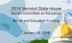 Vermont State House - Act 46 and Education Funding 1/15/19