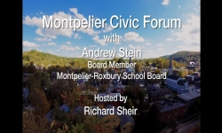 Montpelier Civic Forum - Andrew Stein, Board Member, Montpelier-Roxbury School Board