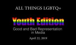 All Things LGBTQ Youth Edition: Good & Bad Representation in Media