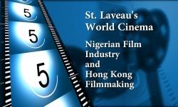 St. Laveau's World Cinema - Nigerian Film Industry and Hong Kong Filmmaking