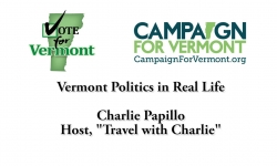 "Vote for Vermont: Vermont Politics in Real Life, Charlie Papillo, Host ""Travel with Charlie"""