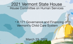 Vermont State House - H.171 Governance and Financing of Vermont's Child Care System 3/23/2021
