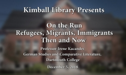 Kimball Library Presents - On the Run: Refugees, Migrants, Immigrants: Then and Now