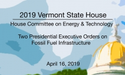 Vermont State House -Two Presidential Executive Orders on Fossil Fuel Infrastructure 4/16/19