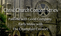 Christ Church Concert Series - Pastime with Good Company: Early Music with the Champlain Consort
