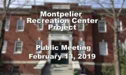 Montpelier Recreation Center Project - Public Meeting 2/13/19