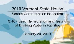 Vermont State House - S.40 - Lead Remediation and Testing of Drinking Water in Facilities 1/24/19