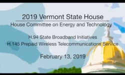 Vermont State House - H.94 State Boardband Initiatives, H.145 Prepaid Wireless 2/13/19