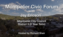 Montpelier Civic Forum: Jay Ericson Candidate for Montpelier  City Council