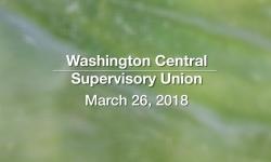 Washington Central Supervisory Union - March 26, 2018