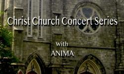 Christ Church Concert Series - Anima