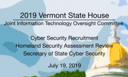 Vermont State House - Cyber and Homeland Security , Secretary of State Cyber Security 7/19/19