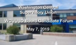 Washington Central Supervisory Union - WCUUSD Board Candidate Forum 5/7/19
