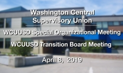 Washington Central Supervisory Union - Special Org. Meeting & Transition Board Meeting 4/8/9
