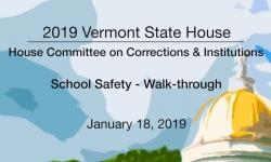 Vermont State House - School Safety - Walk-through 1/18/19