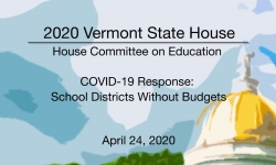 Vermont State House - COVID-19 Response: School Districts Without Budgets 4/24/2020
