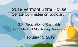 Vermont State House - S.54 Regulation of Cannabis, S.37 Medical Monitoring Damages 2/15/19