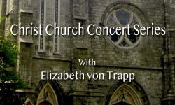Christ Church Concert Series - Elizabeth von Trapp