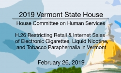 Vermont State House - H.26 - Restricting Sales of E-Cigarettes and Tobacco Paraphernalia 2/26/19