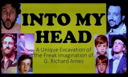 Into My Head - A Unique Excavation of the Freak Imagination of G. Richard Ames