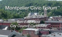 Montpelier Civic Forum: Ben Eastwood, City Council Candidate