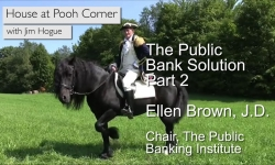 House on Pooh Corner: The Public Bank Solution with Ellen Brown Pt2