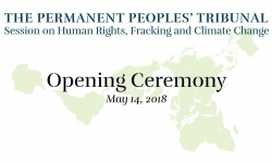 Opening Ceremony: Permanent Peoples' Tribunal Session on Human Rights, Fracking and Climate Change