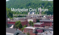 Montpelier Civic Forum - Jack McCullough, Newly Appointed City Council Member