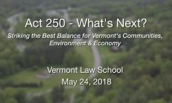 Vermont Law School - Act 250 - What's Next?