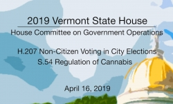 Vermont State House - H.207 Non-Citizen Voting, S.54 Regulation of Cannabis 4/16/19